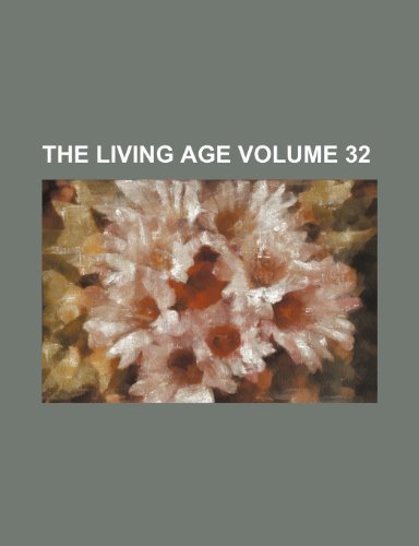 The Living Age Volume 32