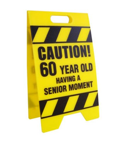 BigMouth Inc Caution 60 Year Old Having A Senior Moment Sign