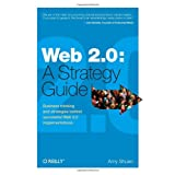 Web 2.0: A Strategy Guide: Business thinking and strategies behind successful Web 2.0 implementations ~ Amy Shuen