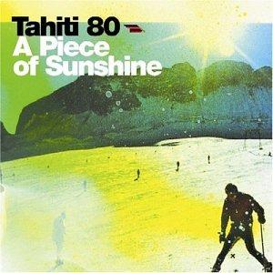 Tahiti 80 - Piece Of Sunshine - Zortam Music