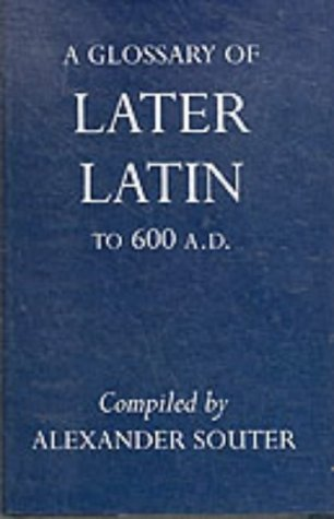 A Glossary of Later Latin to 600 A.D. (Oxford University Press academic monograph reprints)