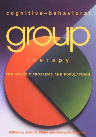 Cognitive-Behavioral Group Therapy for Specific Problems and Populations