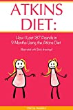 Atkins Diet: How I Lost 187 Pounds in 9 Months Using the Atkins Diet (illustrated with Stick drawings)