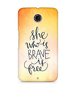 AMEZ she who is brave is free Back Cover For Motorola Nexus 6