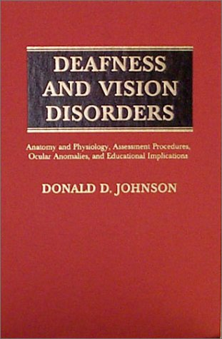 Deafness And Vision Disorders: Anatomy And Physiology, Assessment Procedures, Ocular Anomalies, And Educational Implications