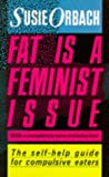 Fat Is a Feminist Issue: How to Lose Weight Permanently without Dieting (0099388308) by Orbach, Susie