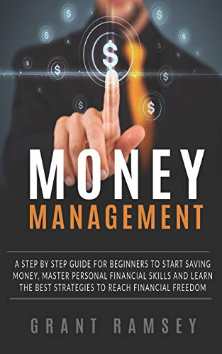MONEY MANAGEMENT A Step By Step Guide For Beginners To Start Saving Money, Master Personal Financial Skills And Learn The Best Strategies To Reach Financial Freedom [Ramsey, Grant] (Tapa Blanda)