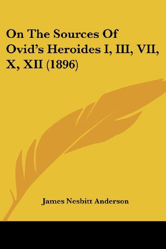 On the Sources of Ovid's Heroides I, III, VII, X, XII (1896)
