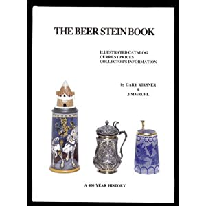The Beer Stein Book: Illustrated Catalog, Current Prices, Collector's Information Gary Kirsner and Jim Gruhl