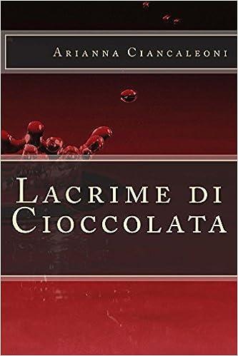 Arianna Ciancaleoni - Lacrime di cioccolata (2015)