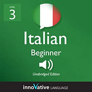 Learn Italian with Innovative Language's Proven Language System - Level 3: Beginner Italian Audiobook