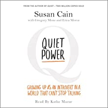 Quiet Power: Growing Up as an Introvert in a World That Can't Stop Talking Audiobook by Susan Cain Narrated by Kathe Mazur
