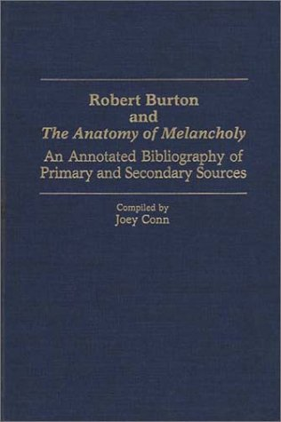 Robert Burton and The Anatomy of Melancholy: An Annotated Bibliography of Primary and Secondary Sources (Bibliographies and Indexes in World Literature)
