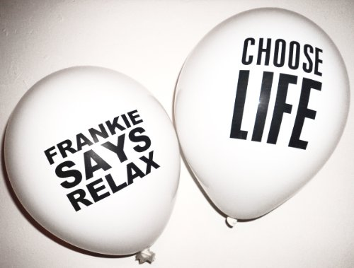 Frankie Says Relax and Wham Choose Life 80s Slogan Balloons x 10