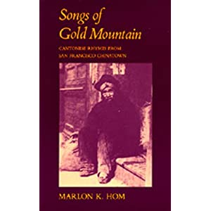 Songs of Gold Mountain: Cantonese Rhymes from San Francisco Chinatown Marlon K. Hom