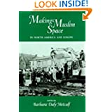 Making Muslim Space in North America and Europe (Comparative Studies on Muslim Societies)