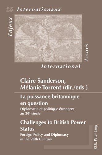 La Puissance Britannique En Question / Challenges to British Power Status: Diplomatie Et Politique Étrangère Au 20e Siècle/Foreign Policy and ... Century: Challenges to British Power Status