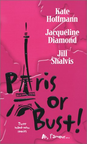 Paris or Bust!, KATE HOFFMANN, JACQUELINE DIAMOND, JILL SHALVIS