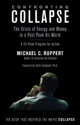 Confronting Collapse: The Crisis of Energy and Money in a Post Peak Oil World