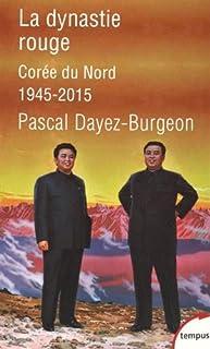 La dynastie rouge : Corée du Nord, 1945-2015, Dayez-Burgeon, Pascal