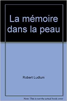 La mémoire dans la peau: Robert Ludlum: 9782738200914