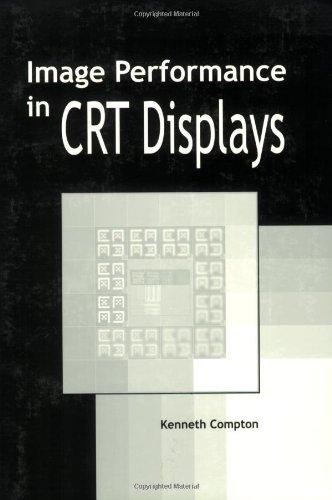 Image Performance in CRT Displays (SPIE Tutorial Texts in Optical Engineering Vol. TT54)