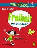 Freiheit - Was ist das?: Philosophieren mit neugierigen Kindern title=