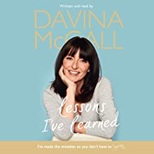 Lessons I've Learned Audiobook by Davina McCall Narrated by Davina McCall