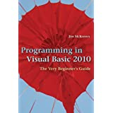 Programming in Visual Basic 2010: The Very Beginner's Guideby Jim McKeown