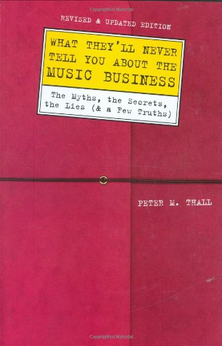 What They'll Never Tell You About the Music Business,...