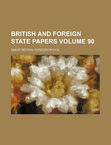 British and foreign state papers Volume 90