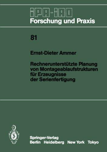 Rechnerunterstutzte Planung von Montageablaufstrukturen fur Erzeugnisse der Serienfertigung (IPA-IAO - Forschung und Praxis)  [Ammer, Ernst-Dieter] (Tapa Blanda)