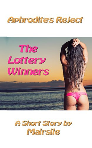 Mairsile Leabhair - Aphrodite's Reject: The Lottery Winners (Aphrodite's Reject: Book 1) (English Edition)