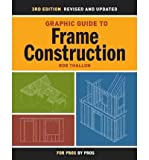 img - for [ GRAPHIC GUIDE TO FRAME CONSTRUCTION (REVISED, UPDATED) (FOR PROS BY PROS) - IPS ] By Thallon, Rob ( Author) 2009 [ Paperback ] book / textbook / text book