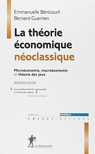 La théorie économique néoclassique : Microéconomie, macroéconomie et théorie des jeux