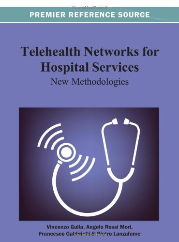 Telehealth Networks For Hospital Services: New Methodologies (Medical Information Science Reference)