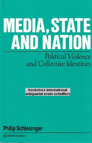 Media, State and Nation: Political Violence and Collective Identities (Media Culture & Society series)
