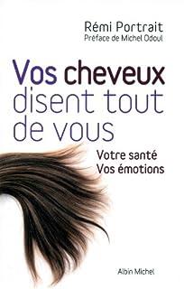 Vos cheveux disent tout de vous  : votre santé, vos émotions