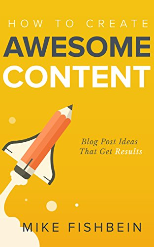 How To Create Awesome Content: Blog Post Ideas That Get Results by Mike Fishbein ebook deal