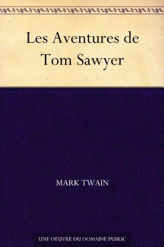 Mark Twain - Les Aventures de Tom Sawyer (French Edition)
