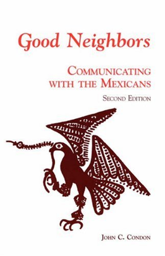 Good Neighbors: Communicating with the Mexicans (Interact Series), John C. Condon
