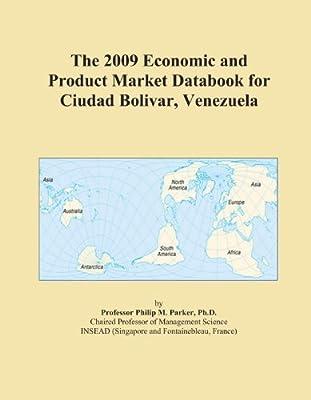 The 2009 Economic and Product Market Databook for Ciudad Bolivar, Venezuela