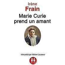 Marie Curie prend un amant | Livre audio Auteur(s) : Irène Frain Narrateur(s) : Hélène Lausseur