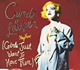 Cyndi Lauper (Hey now) girls just want to have fun