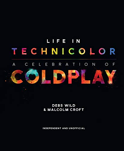 Life in Technicolor A Celebration of Coldplay [Wild, Debs - Croft, Malcom] (Tapa Dura)