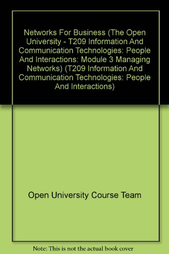 Networks For Business (The Open University - T209 Information And Communication Technologies: People And Interactions: Module 3 Managing Networks) (T209 Information And Communication Technologies: People And Interactions)