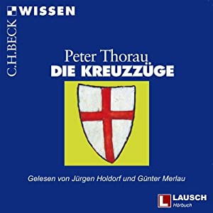 Die Kreuzzüge: Einführung in Hintergründe, Geschichte und Auswirkungen der Kreuzzüge | [Peter Thorau]