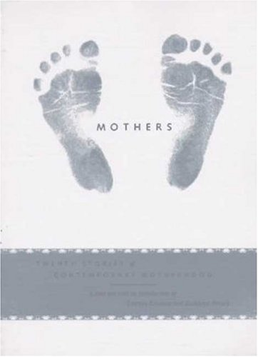 Mothers: Twenty Stories of Contemporary Motherhood