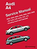 Bentley Publishers Audi A4 (B6, B7) Service Manual: 2002, 2003, 2004, 2005, 2006, 2007, 2008: 1. 8L Turbo, 2. 0L Turbo, 3. 0L, 3. 2L, Including Avant and Cabriolet