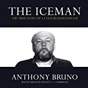 The Iceman: The True Story of a Cold-Blooded Killer | [Anthony Bruno]